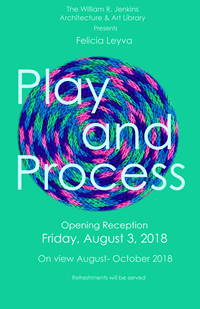 The William R. Jenkins Architecture and Art Library presents Felicia Leyva's Play and Process on Friday, August 3.