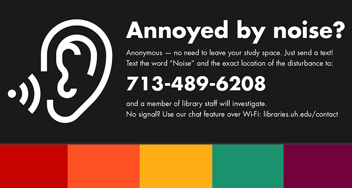 "Text ""Noise"" to 713-489-6208 to report excessive noise within the MD Anderson Library."